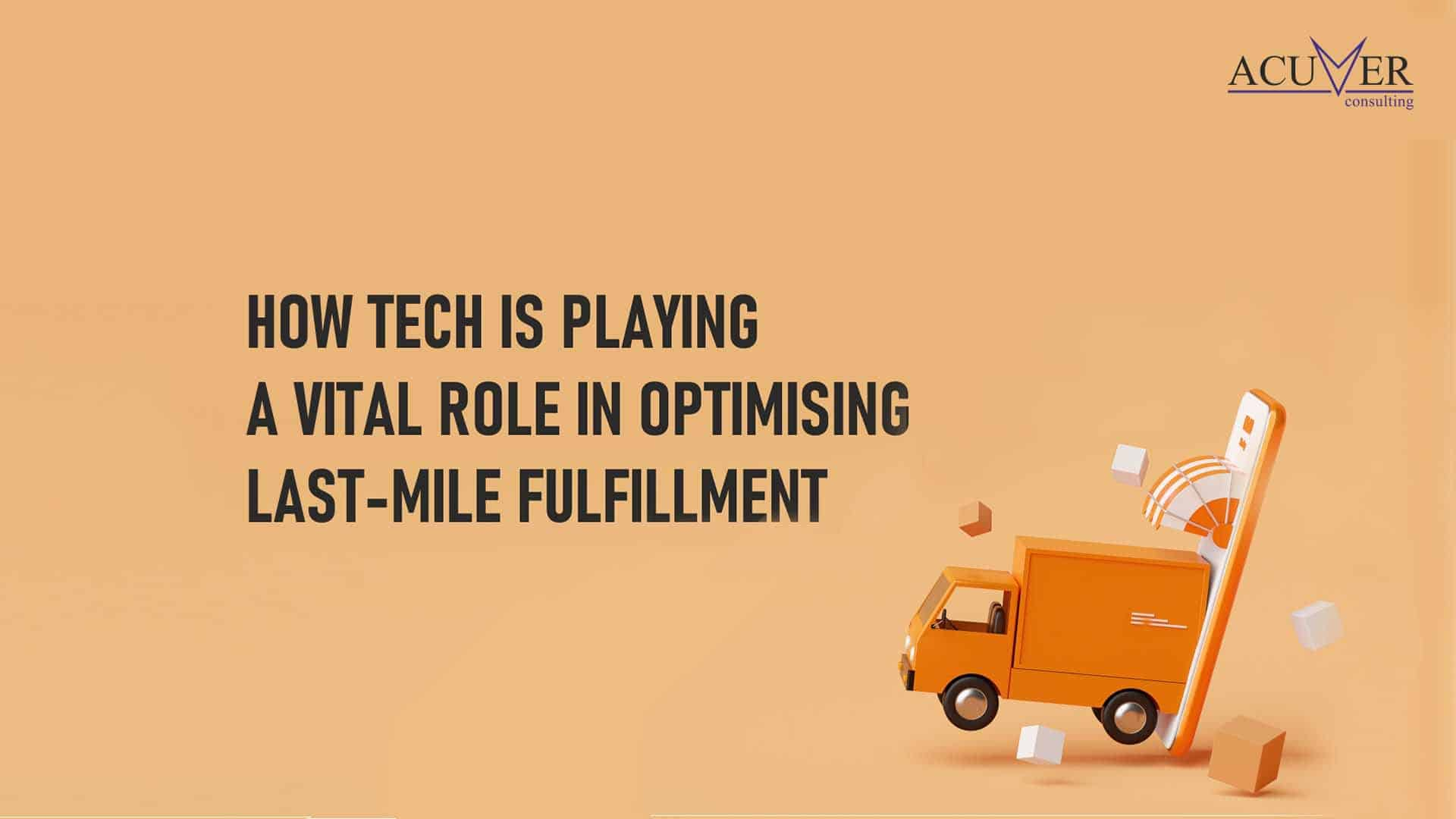 How tech is playing a vital role in optimising last -Mile Fulfillment